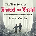 The True Story of Hansel and Gretel: A Novel of War and Survival (       UNABRIDGED) by Louise Murphy Narrated by Michael Page