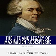French Legends: The Life and Legacy of Maximilien Robespierre (       UNABRIDGED) by Charles River Editors Narrated by Michael Gilboe