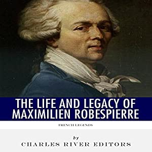 French Legends: The Life and Legacy of Maximilien Robespierre Audiobook