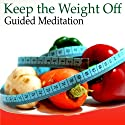Guided Meditation to Keep the Weight Off: Self-Control Motivation, Health & Wellness, Stay in Shape, Silent Meditation, Self Help Hypnosis & Wellness  by Val Gosselin Narrated by Val Gosselin