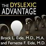 The Dyslexic Advantage: Unlocking the Hidden Potential of the Dyslexic Brain | Brock l. Eide,Fernette L. Eide