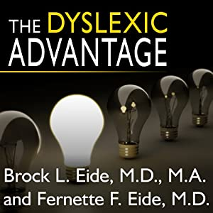 The Dyslexic Advantage: Unlocking the Hidden Potential of the Dyslexic Brain | [Brock l. Eide, Fernette L. Eide]