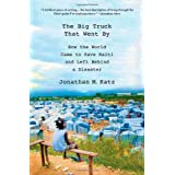 The Big Truck That Went By: How the World Came to Save Haiti and Left Behind a Disasterby Jonathan M. Katz