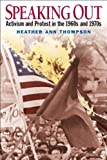 img - for By Heather Ann Thompson Speaking Out: Activism and Protest in the 1960's and 1970's (1st Edition) book / textbook / text book