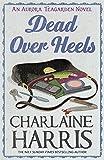 Charlaine Harris Dead Over Heels: An Aurora Teagarden Novel (AURORA TEAGARDEN MYSTERY)