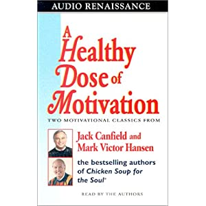 A Healthy Dose of Motivation - Jack Canfield ,Mark Victor Hansen