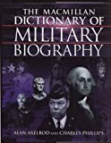 Macmillan Dictionary of Military Biography: The Warriors and Their Wars, 3500 B.C.-Present (0028619943) by Axelrod, Alan