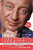 It's Not Easy Bein' Me: A Lifetime of No Respect but Plenty of Sex and Drugs (0060779241) by Dangerfield, Rodney