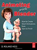 img - for Animating with Blender: Creating Short Animations from Start to Finish by Hess, Roland (2008) Paperback book / textbook / text book