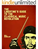 The Libertine's Guide to the Classical Music Revolution