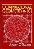 Computational Geometry in C (Cambridge Tracts in Theoretical Computer Science) (0521445922) by Joseph O'Rourke