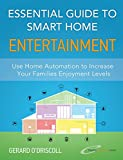 Essential Guide to Smart Home Entertainment: Use Smart Homes to Increase Your Families Enjoyment Levels (Smart Home Automation Essential Guides Book 3)