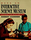 Make an Interactive Science Museum (0070228671) by Gardner, Robert