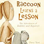 Raccoon Learns a Lesson: The Adventures of Rabbit and Squirrel | Dave Yost