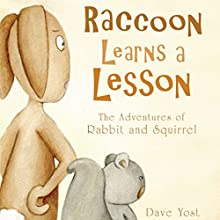 Raccoon Learns a Lesson: The Adventures of Rabbit and Squirrel (       UNABRIDGED) by Dave Yost Narrated by Eva Hamlin