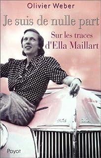 Je suis de nulle part : sur les traces d'Ella Maillart, Weber, Olivier
