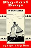 Image of Pig-Tail Days in Old Seattle