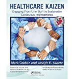 img - for [ [ [ Healthcare Kaizen: Engaging Front-Line Staff in Sustainable Continuous Improvements [ HEALTHCARE KAIZEN: ENGAGING FRONT-LINE STAFF IN SUSTAINABLE CONTINUOUS IMPROVEMENTS ] By Graban, Mark ( Author )Jun-21-2012 Paperback book / textbook / text book