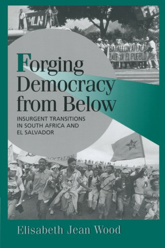 Forging Democracy from Below Paperback: Insurgent Transitions in South Africa and El Salvador (Cambridge Studies in Comparative Politics)