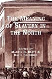 img - for Meaning of Slavery in the North (Labor in America) book / textbook / text book