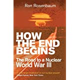 How The End Begins: The Road to a Nuclear World War IIIby Ron Rosenbaum