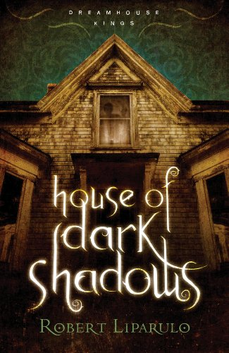 House of Dark Shadows (Dreamhouse Kings) by Robert Liparulo