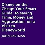 Disney on the Cheap: Your Smart Guide to Saving Time, Money and Aggravation on a Visit to Disneyworld | John Eastman,Yvonne Kirby