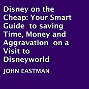 Disney on the Cheap: Your Smart Guide to Saving Time, Money and Aggravation on a Visit to Disneyworld | [John Eastman, Yvonne Kirby]