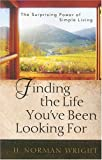 Finding the Life You've Been Looking For: The Surprising Power of Simple Living (0736918426) by Wright, H. Norman