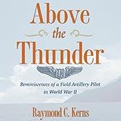 Above the Thunder: Reminiscences of a Field Artillery Pilot in World War II | [Raymond C. Kerns]