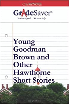 """young goodman brown and other hawthorne """"young goodman brown"""" and women what are the attitudes of the young puritan husband goodman brown toward women, of the author toward women, of other characters in the story toward women."""