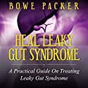 Heal Leaky Gut Syndrome: A Practical Guide on Treating Leaky Gut Syndrome (       UNABRIDGED) by Bowe Packer Narrated by Ron Phillips