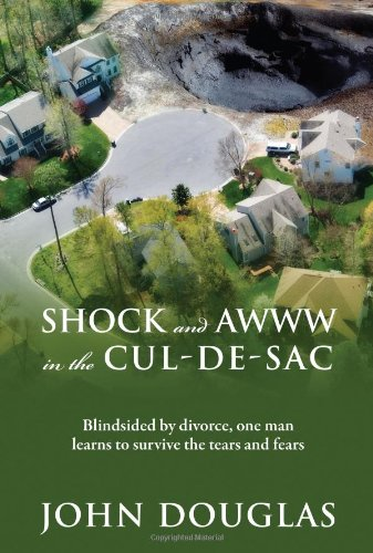 Shock and Awww in the Cul-de-Sac: Blind-sided by divorce, one man learns to survive the tears and fears PDF
