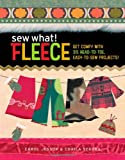 Sew What! Fleece: Get Comfy with 35 Heat-to-Toe, Easy-to-Sew Projects! at Amazon.com