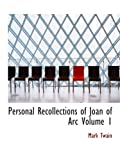 Personal Recollections of Joan of Arc: Volume 1 (0554166852) by Twain, Mark