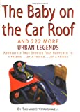 Baby on the Car Roof and 222 Other Urban Legends: Absolutely True Stories That Happened to a Friend of a Friend of a Friend