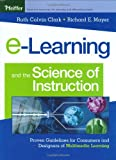 e-Learning and the Science of Instruction: Proven Guidelines for Consumers and Designers of Multimedia Learning (0787960519) by Ruth C. Clark