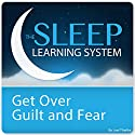 Get Over Guilt and Fear with Hypnosis and Meditation: The Sleep Learning System Speech by Joel Thielke Narrated by Joel Thielke