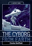 The Cyborg From Earth (0312864078) by Sheffield, Charles