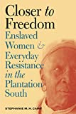 img - for Closer to Freedom: Enslaved Women and Everyday Resistance in the Plantation South (Gender and American Culture) book / textbook / text book
