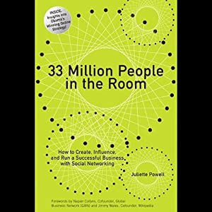 33 Million People in the Room: How to Create, Influence, and Run a Successful Business with Social Networking | [Juliette Powell]