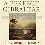 A Perfect Gibraltar: The Battle for Monterrey, Mexico, 1846 - Campaigns and Commanders Series | Christopher D. Dishman