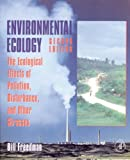 Environmental Ecology, Second Edition: The Ecological Effects of Pollution, Disturbance, and Other Stresses (0122665422) by Bill Freedman