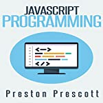 JavaScript Programming: A Beginners Guide to the Javascript Programming Language | Preston Prescott