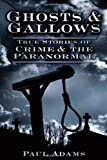 Paul Adams Ghosts & Gallows: True Stories of Crime and the Paranormal