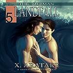 Landfall (M/M, Gay Merman Romance): The Merman, Book 5   X. Aratare