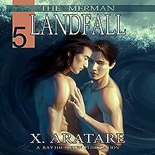 Landfall (M/M, Gay Merman Romance): The Merman, Book 5 (       UNABRIDGED) by X. Aratare Narrated by Chris Patton