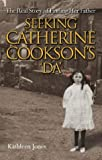 Seeking Catherine Cookson's Da: The Real Story of Finding her Father