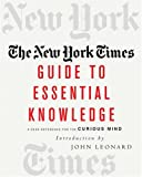 The New York Times Guide to Essential Knowledge: A Desk Reference for the Curious Mind (0312313675) by Leonard, John