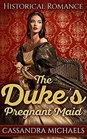 HISTORICAL ROMANCE: Regency Romance: The Duke's Pregnant Maid (Duke Military Secret Baby Romance) (19th Century Victorian Romance Short Stories)